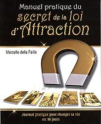 Manuel pratique du secret de la loi d'Attraction : Journal de bord pour créer délibérément sa vie en 30 jours