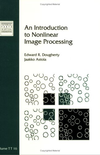 An Introduction to Nonlinear Image Processing (SPIE Tutorial Text Vol. TT16) (Tutorial Texts in Optical Engineering)