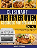 Cuisinart Air Fryer Oven Cookbook for Beginners #2020: Healthy, Delicious and Easy to Make Recipes for Your Whole Family…