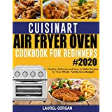Cuisinart Air Fryer Oven Cookbook for Beginners #2020: Healthy, Delicious and Easy to Make Recipes for Your Whole Family On a