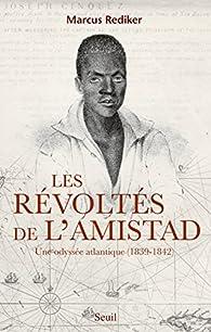 Les révoltes de l'Amistad : Une odyssée atlantique, 1839-1842 par Marcus Rediker