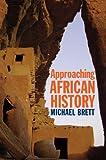 Approaching African History, Brett, Michael, 1847010636