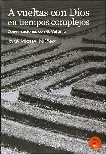 A vueltas con Dios en tiempos complejos: Conversaciones con G. Vattimo Expresar Teológico: Amazon.es: Núñez Moreno, José Miguel: Libros