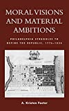 img - for Moral Visions and Material Ambitions: Philadelphia Struggles to Define the Republic, 1776-1836 book / textbook / text book