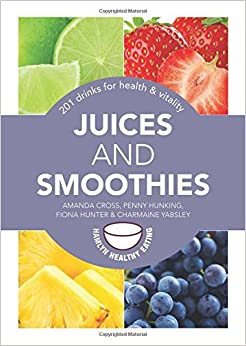 Juices and Smoothies: 201 Drinks for Health and Vitality (Hamlyn Healthy Eating)