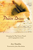The Passion-Driven Sermon: Changing the Way Pastors Preach and Congregations Listen