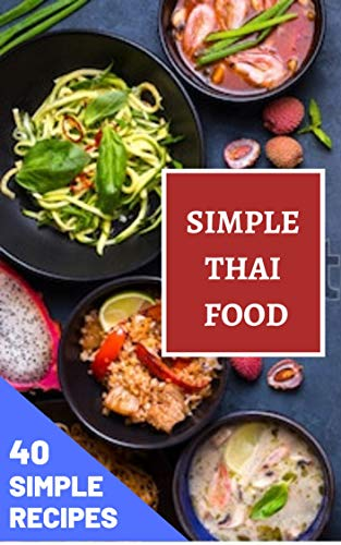 Simple Thai Food: 40 Classic and Simple Recipes from the Thai Home Kitchen by k d