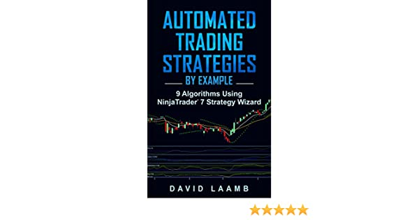 Automated Trading Strategies By Example: 9 Algorithms Using NinjaTrader 7 Strategy Wizard (English Edition)