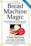 Bread Machine Magic, Revised Edition: 138 Exciting Recipes Created Especially for Use in All Types...