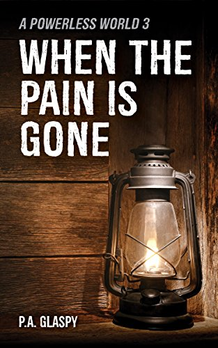 When the Pain is Gone: A Powerless World Book 3 by [Glaspy, P.A.]
