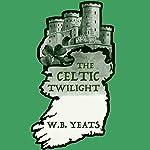The Celtic Twilight | William Butler Yeats