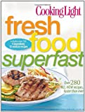 Cooking Light Fresh Food Superfast, Editors of Cooking Light Magazine, 0848734335