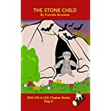 The Stone Child Chapter Book: Decodable Books for Phonics Readers and Dyslexia/Dyslexic Learners (DOG ON A LOG Chapter Books Book 29)