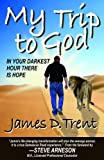 My Trip to God, James D. Trent, 1939779057