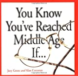 You Know You've Reached Middle Age If..., Joey Green and Alan Corcoran, 0740700316