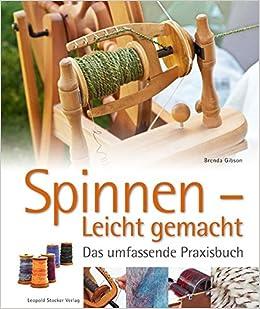 Spinnen Leicht Gemacht Das Umfassende Praxisbuch Amazonde
