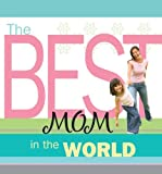 The Best Mom in the World, Howard Books Staff, 1416556494