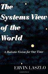 The Systems View of the World: A Holistic Vision for Our Time (Advances in Systems Theory, Complexity, and the Human Sciences)