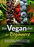 Vegan Diet For Beginners: Complete Guide to Veganism and 30 Vegan Recipes For Weight Loss and Clean Eating