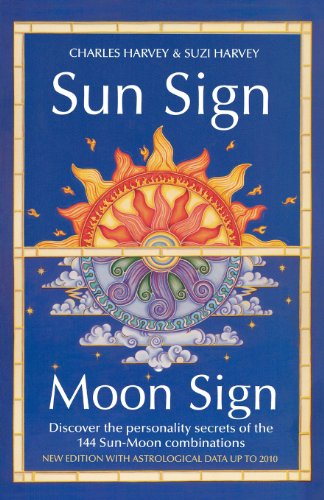 Sun Sign, Moon Sign: Discover the Personality Secrets of the 144 Sun-Moon Combinations