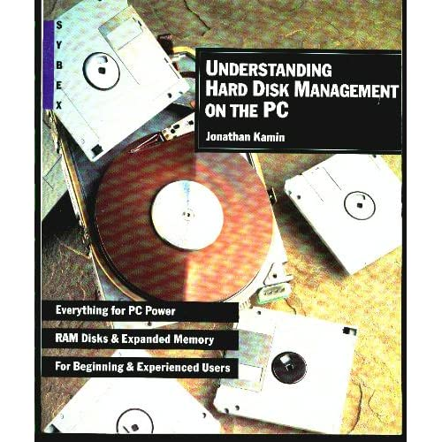 Understanding Hard Disk Management on the PC Jonathan Kamin