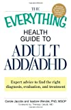 The Everything Health Guide to Adult ADD/ADHD, Carole Jacobs and Isadore Wendel, 160550999X