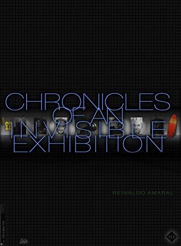 CHRONICLES OF AN INVISIBLE EXHIBITION por Reinaldo Amaral,Rhinocerus,Alves da Silva, Mariangela,Marcos Vasconcelos, Luiz,Celia Amaral