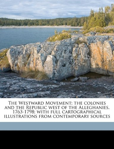 Download The Westward Movement; the colonies and the Republic west of the Alleghanies, 1763-1798; with full cartographical illustrations from contemporary sources PDF