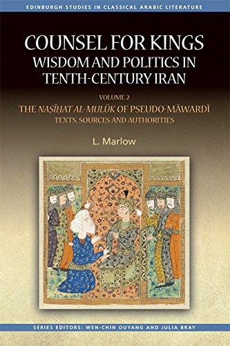 Counsel for Kings: Wisdom and Politics in Tenth-Century Iran: Volume II: The Nasihat al-muluk of Pseudo-Mawardi: Texts, Sources and Authorities (Edinburgh Studies in Classical Arabic Literature EUP)