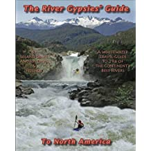 The River Gypsies' Guide to North America: A Whitewater Travel Guide to 294 of the Continent's Best Rivers