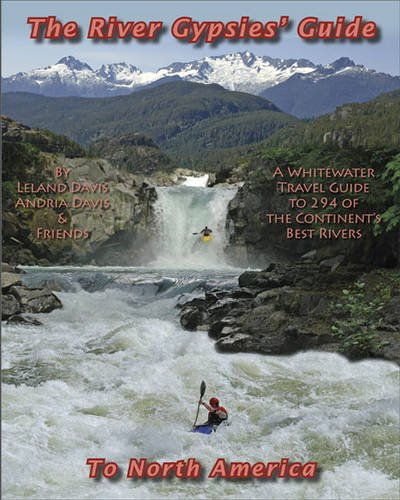 Mtn Water - The River Gypsies' Guide to North America: A Whitewater Travel Guide to 294 of the Continent's Best Rivers