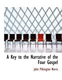 A Key to the Narrative of the Four Gospel, John Pilkington Norris, 0554958422