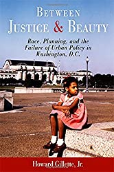 Between Justice and Beauty: Race, Planning, and the Failure of Urban Policy in Washington, D.C. by Howard Gillette Jr. (2006-05-09)