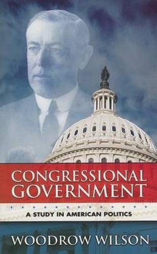 Download Congressional Government: A Study in American Politics (Dover Books on History, Political and Social Science) PDF