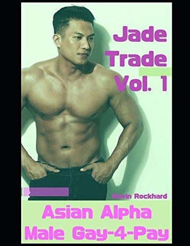 Jade Trade, Vol. 1: Asian Alpha Male Gay-4-Pay pdf