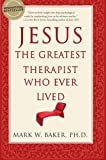 Jesus, the Greatest Therapist Who Ever Lived by Mark W. Baker (2007-10-09)