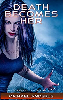 Death Becomes Her (The Kurtherian Gambit Book 1) by [Anderle, Michael]