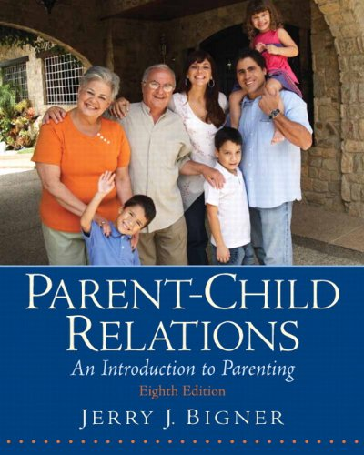 Parent-Child Relations: An Introduction to Parenting (8th Edition)