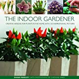 img - for The Indoor Gardener: Creative designs for plants in the home, with 125 inspirational pictures book / textbook / text book