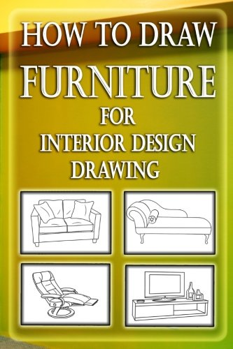 How to Draw Furniture for Interior Design Drawing: Drawing Furniture : How to Draw Chairs,Dining Table, Sofa & other Shop Drawings (Interior Desing Illustrated) (Volume 1)