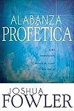 Alabanza Profética: Suba adoración, desate el fluir del cielo (Spanish Edition)