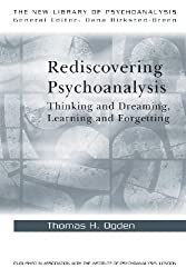 Rediscovering Psychoanalysis: Thinking and Dreaming, Learning and Forgetting (New Library of Psychoanalysis)
