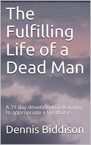(The Fulfilling Life of a Dead Man: A 31 day devotional on learning to appropriate a life that)