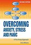 Overcoming Anxiety, Stress and Panic, 2nd Edition      A Five Areas Approach