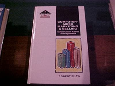 Computer-Aided Marketing and Selling: Information Asset Management (The Marketing Series)