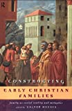 Constructing Early Christian Families : Family As Social Reality and Metaphor, , 0415146399