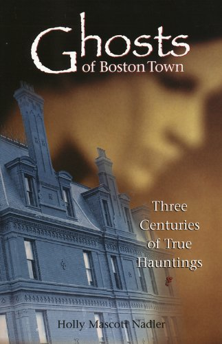 Ghosts of Boston Town: Three Centuries of True - Boston Town Down
