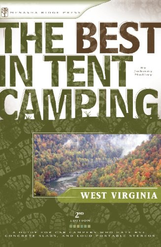 Tents 2nd - The Best in Tent Camping: West Virginia, 2nd: A Guide for Car Campers Who Hate RV's, Concrete Slabs, and Loud Portable Stereos