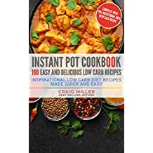 Instant Pot Cookbook: 100 Easy and Delicious Low Carb Recipes – Inspirational Low Carb Diet Recipes Made Quick And Easy
