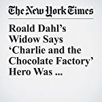 Roald Dahl's Widow Says 'Charlie and the Chocolate Factory' Hero Was Supposed to Be Black | Liam Stack